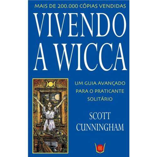 Vivendo a Wicca -  Um Guia Avançado Para o Praticante Solitário